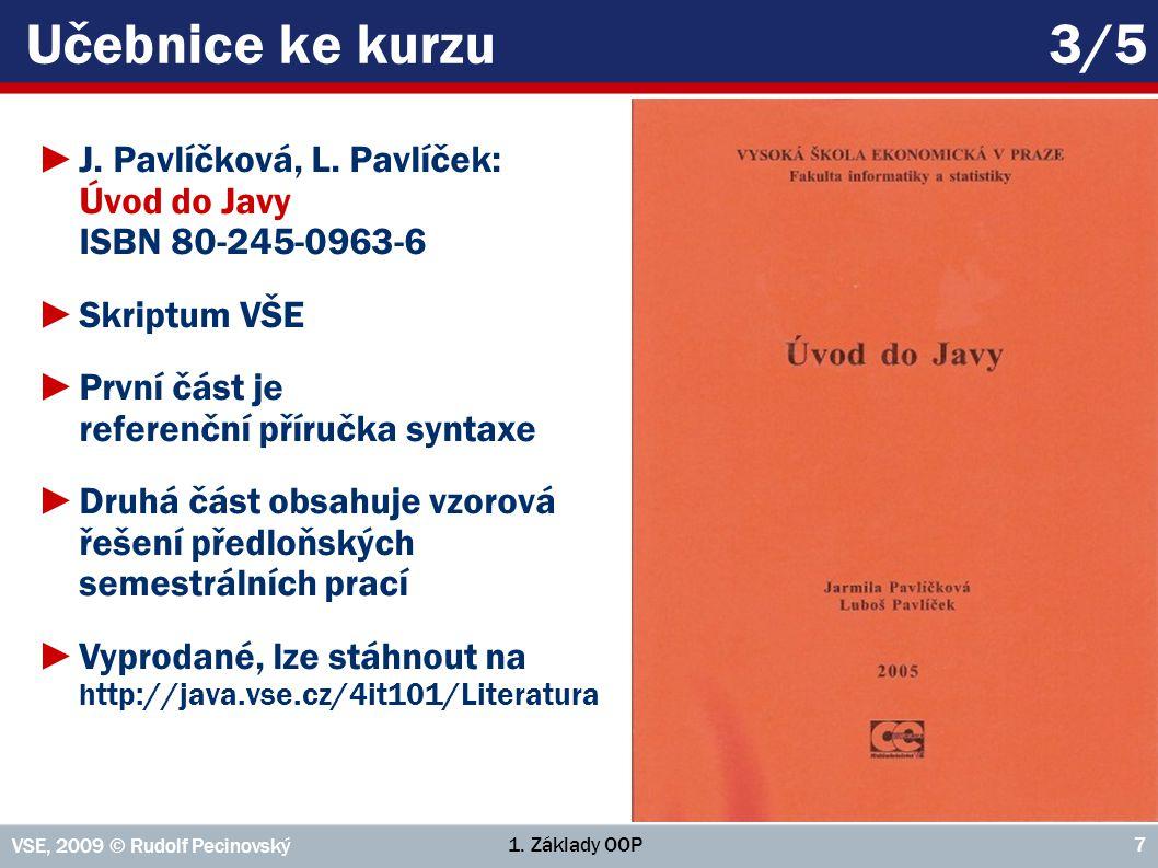Učebnice ke kurzu 3/5 J. Pavlíčková, L. Pavlíček: Úvod do Javy ISBN 80-245-0963-6. Skriptum VŠE.