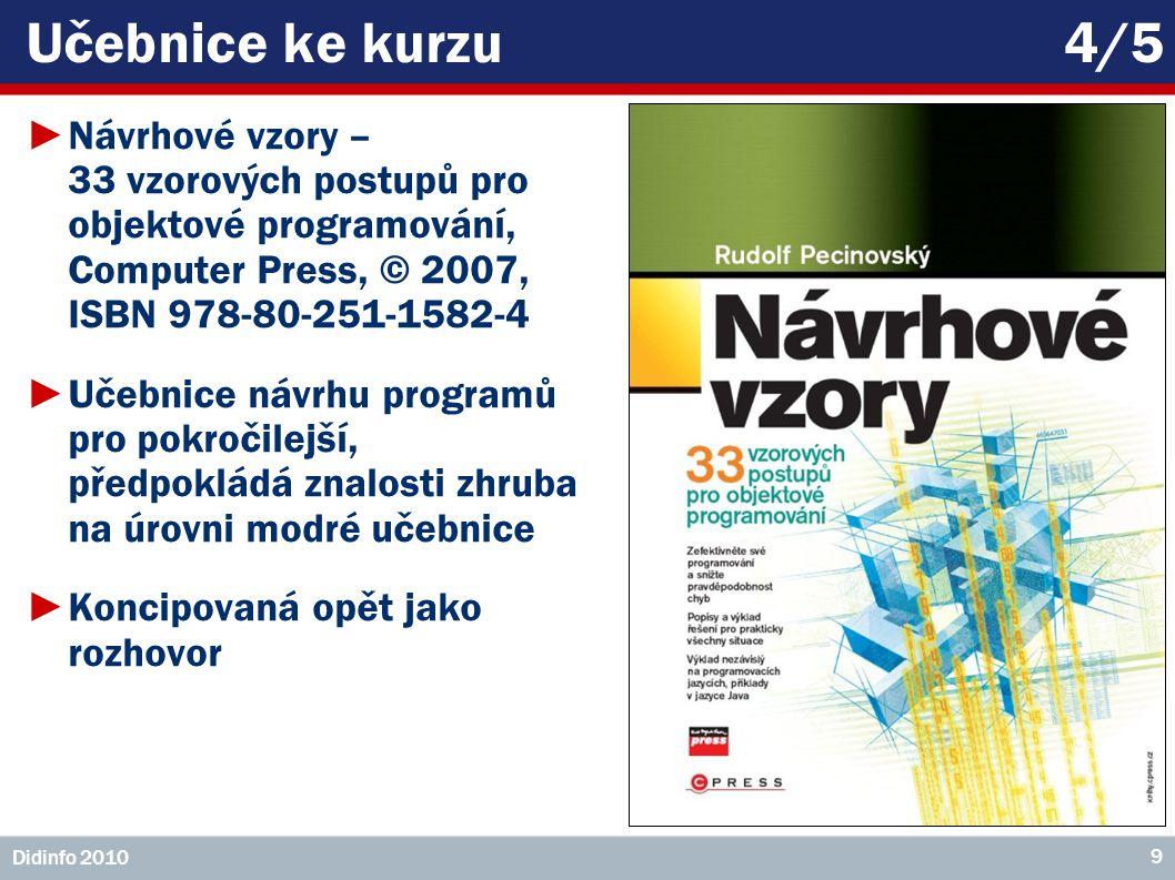 Učebnice ke kurzu 4/5 Návrhové vzory – 33 vzorových postupů pro objektové programování, Computer Press, © 2007, ISBN 978-80-251-1582-4.
