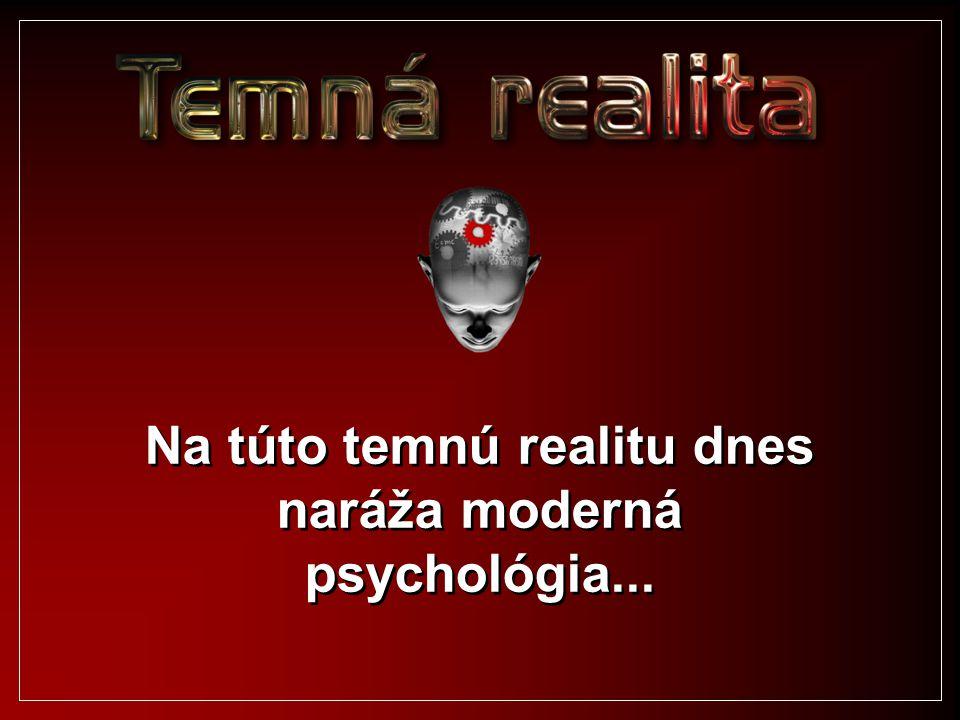 Na túto temnú realitu dnes naráža moderná psychológia...
