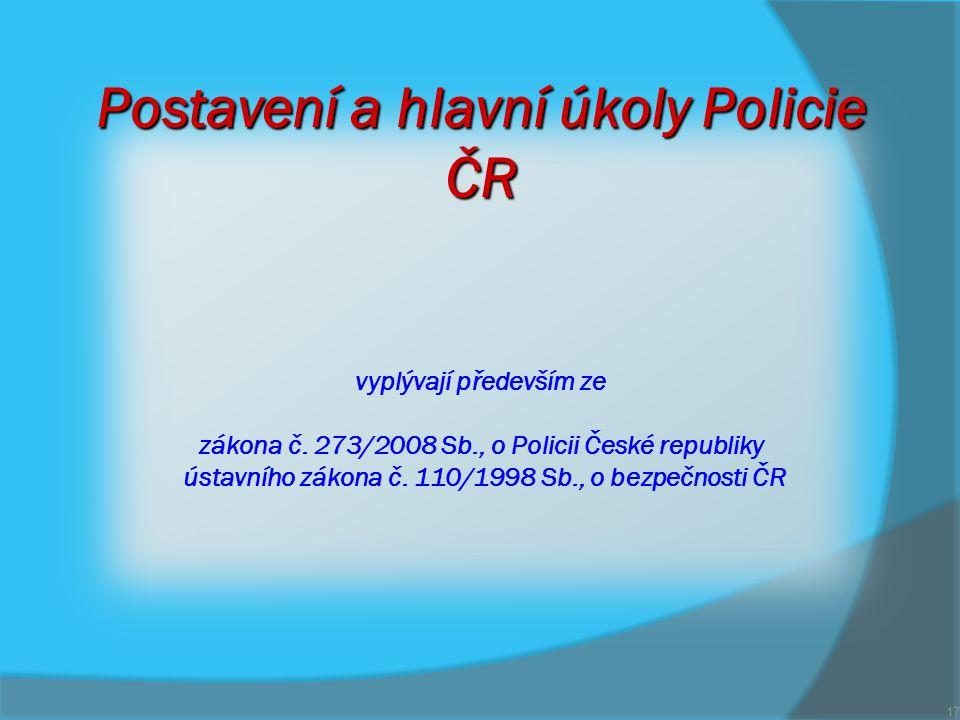 Postavení a hlavní úkoly Policie ČR vyplývají především ze zákona č