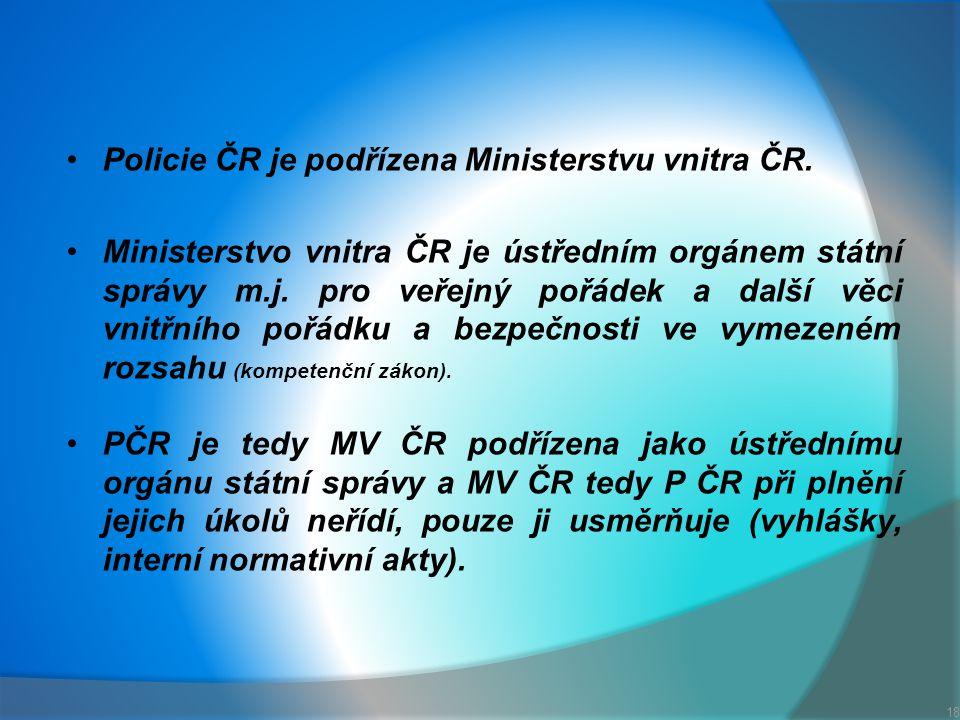 Policie ČR je podřízena Ministerstvu vnitra ČR.