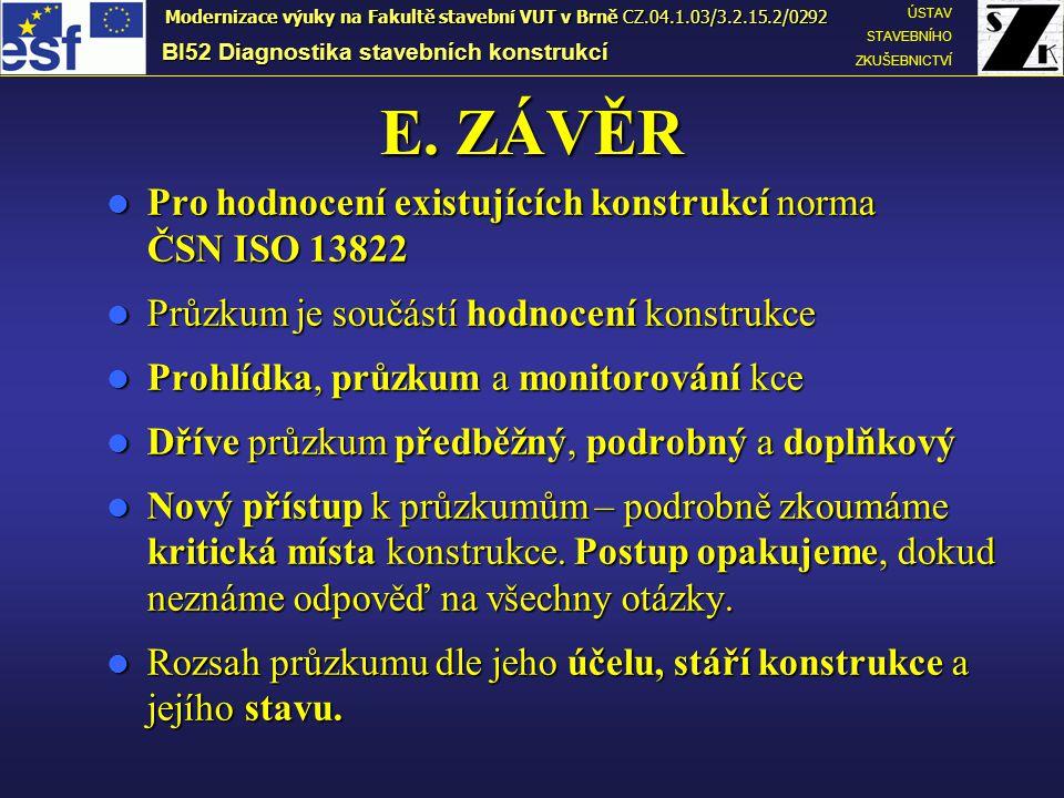 E. ZÁVĚR Pro hodnocení existujících konstrukcí norma ČSN ISO 13822