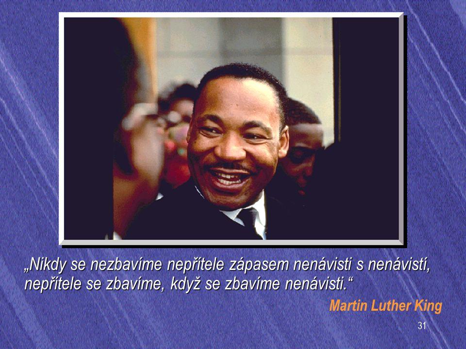"""""""Nikdy se nezbavíme nepřítele zápasem nenávisti s nenávistí, nepřítele se zbavíme, když se zbavíme nenávisti."""