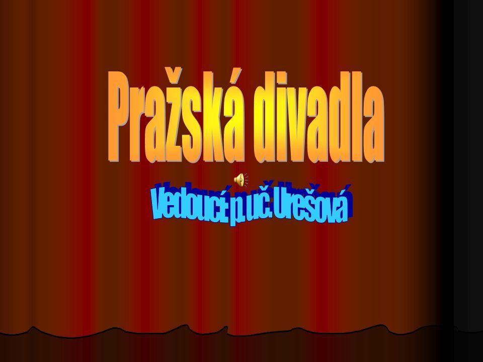 Pražská divadla Vedoucí: p. uč. Urešová