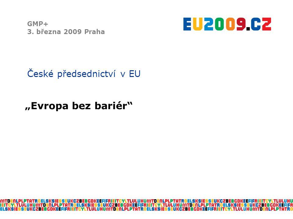"""GMP+ 3. března 2009 Praha České předsednictví v EU """"Evropa bez bariér"""