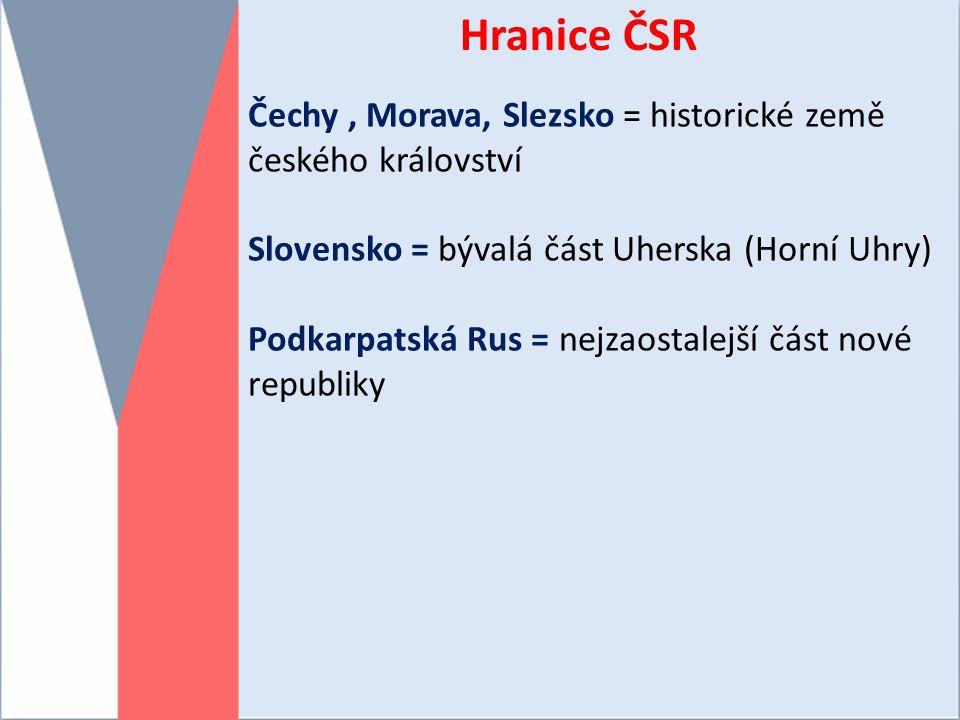 Hranice ČSR Čechy , Morava, Slezsko = historické země českého království. Slovensko = bývalá část Uherska (Horní Uhry)