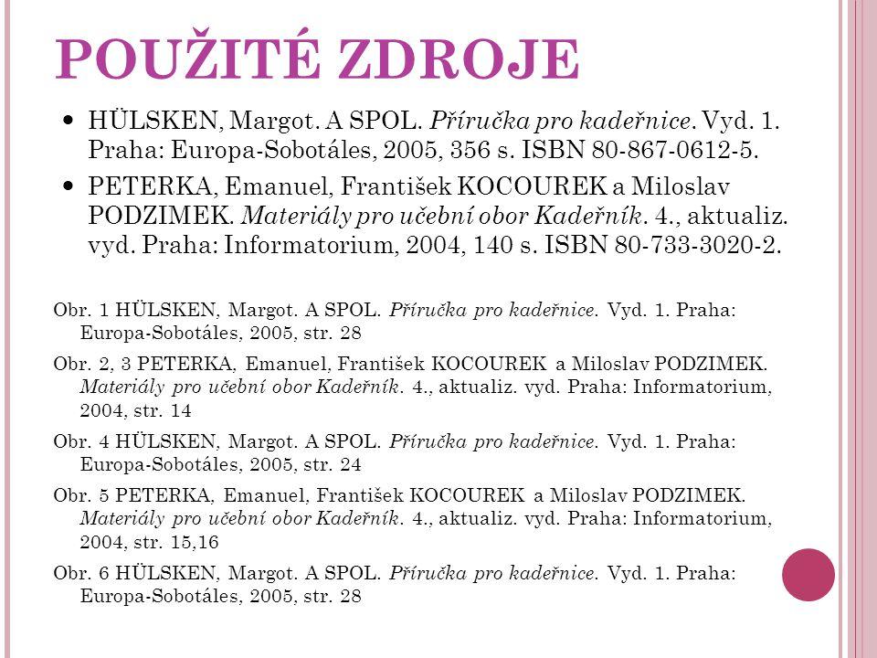 POUŽITÉ ZDROJE HÜLSKEN, Margot. A SPOL. Příručka pro kadeřnice. Vyd. 1. Praha: Europa-Sobotáles, 2005, 356 s. ISBN 80-867-0612-5.