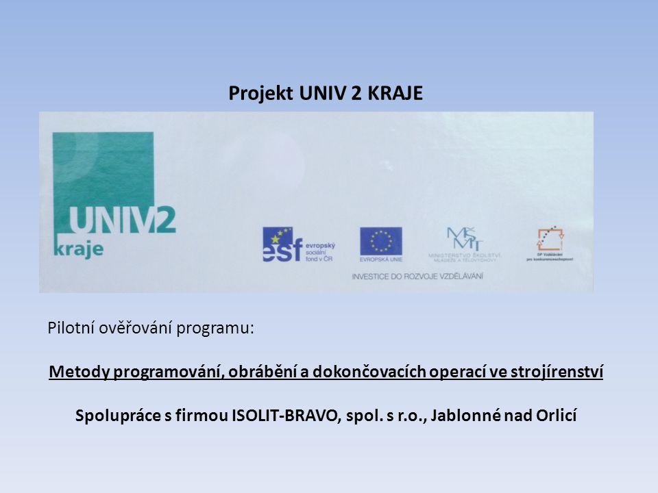 Projekt UNIV 2 KRAJE Pilotní ověřování programu: Metody programování, obrábění a dokončovacích operací ve strojírenství.