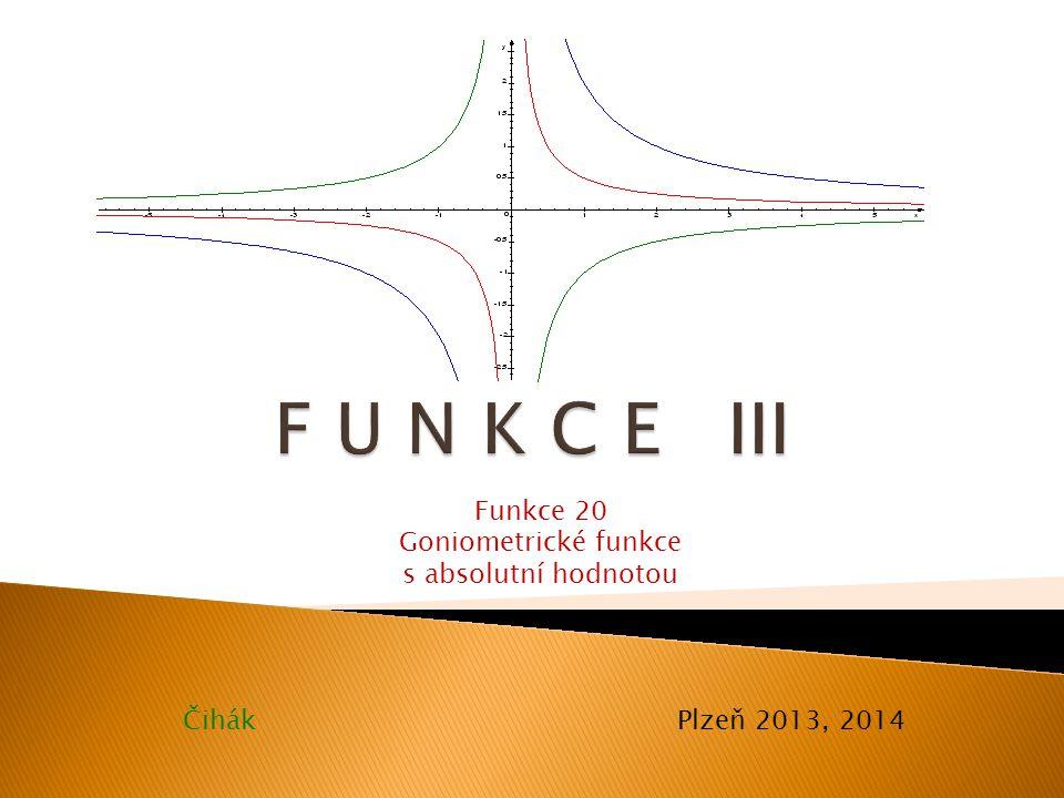 F U N K C E III Funkce 20 Goniometrické funkce s absolutní hodnotou