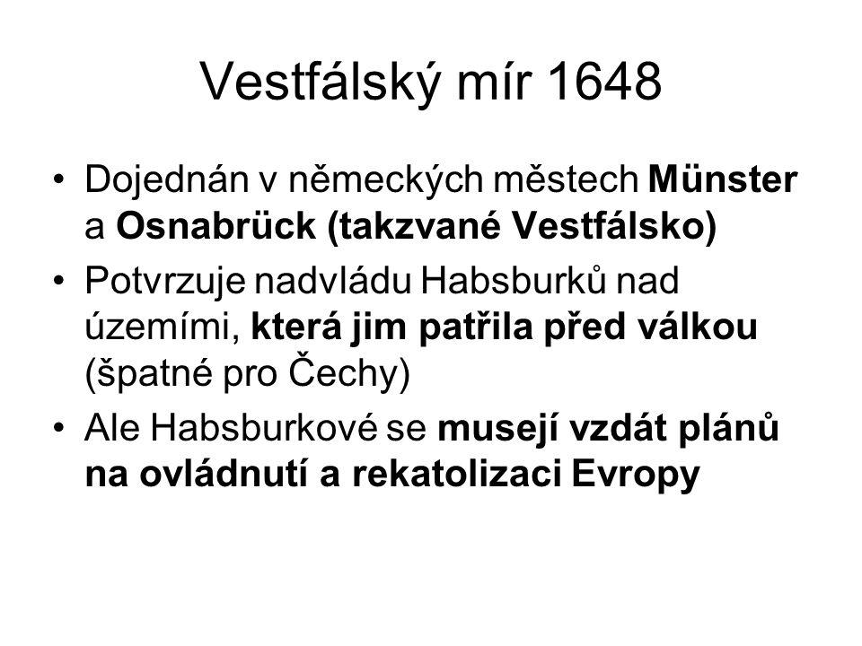 Vestfálský mír 1648 Dojednán v německých městech Münster a Osnabrück (takzvané Vestfálsko)