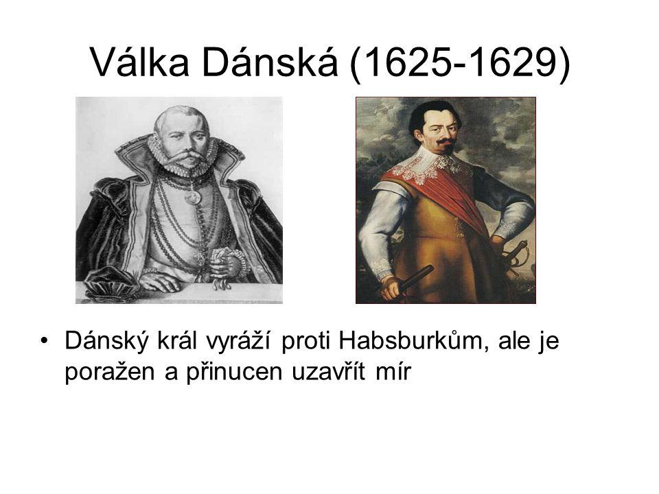 Válka Dánská (1625-1629) Dánský král vyráží proti Habsburkům, ale je poražen a přinucen uzavřít mír