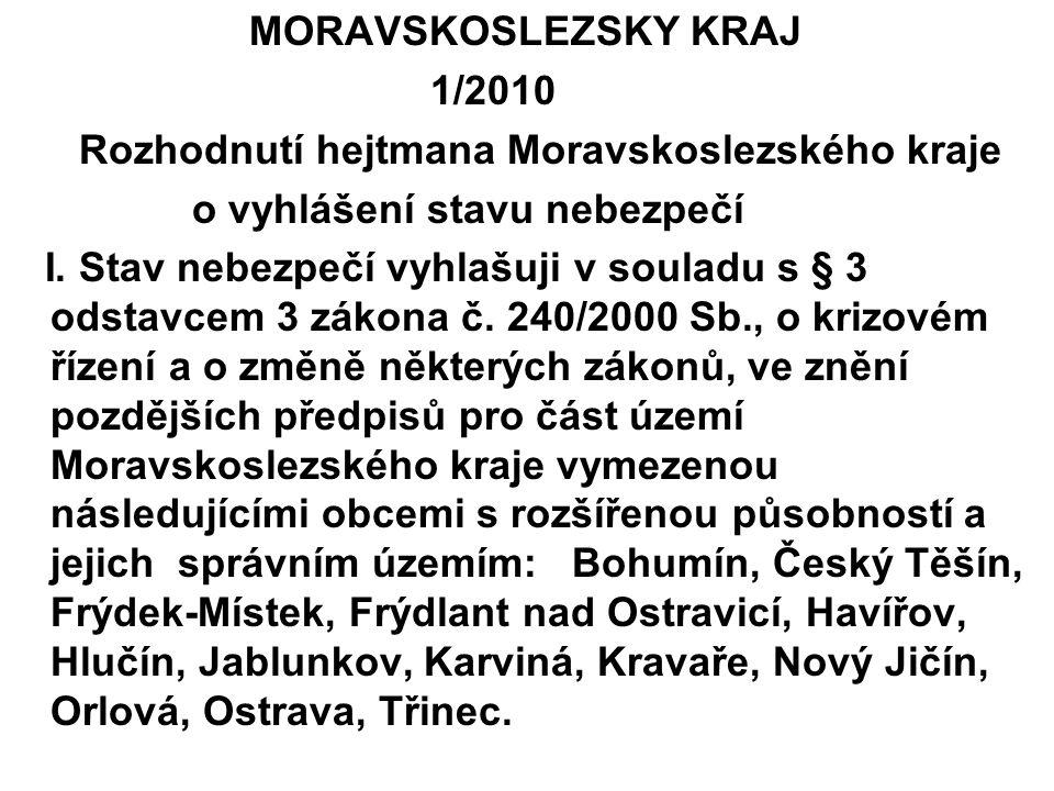 MORAVSKOSLEZSKY KRAJ 1/2010. Rozhodnutí hejtmana Moravskoslezského kraje. o vyhlášení stavu nebezpečí.
