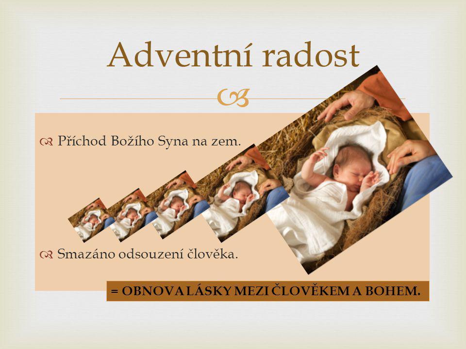 Adventní radost Příchod Božího Syna na zem. Smazáno odsouzení člověka.
