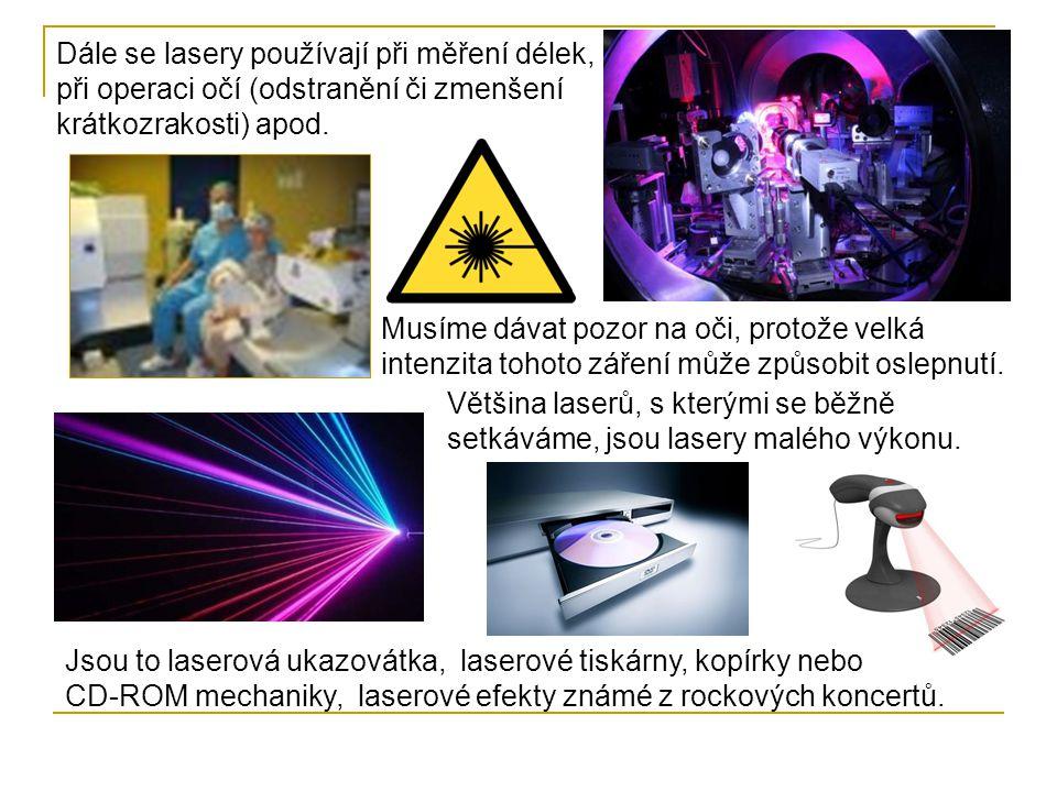 Dále se lasery používají při měření délek, při operaci očí (odstranění či zmenšení krátkozrakosti) apod.