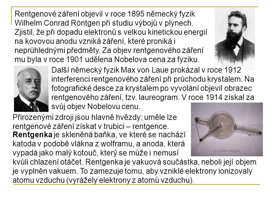 Rentgenové záření objevil v roce 1895 německý fyzik Wilhelm Conrad Röntgen při studiu výbojů v plynech. Zjistil, že při dopadu elektronů s velkou kinetickou energií na kovovou anodu vzniká záření, které proniká i neprůhlednými předměty. Za objev rentgenového záření mu byla v roce 1901 udělena Nobelova cena za fyziku.