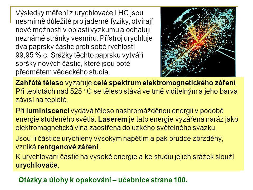 Výsledky měření z urychlovače LHC jsou nesmírně důležité pro jaderné fyziky, otvírají nové možnosti v oblasti výzkumu a odhalují neznámé stránky vesmíru. Přístroj urychluje dva paprsky částic proti sobě rychlostí 99,95 % c. Srážky těchto paprsků vytváří spršky nových částic, které jsou poté předmětem vědeckého studia.