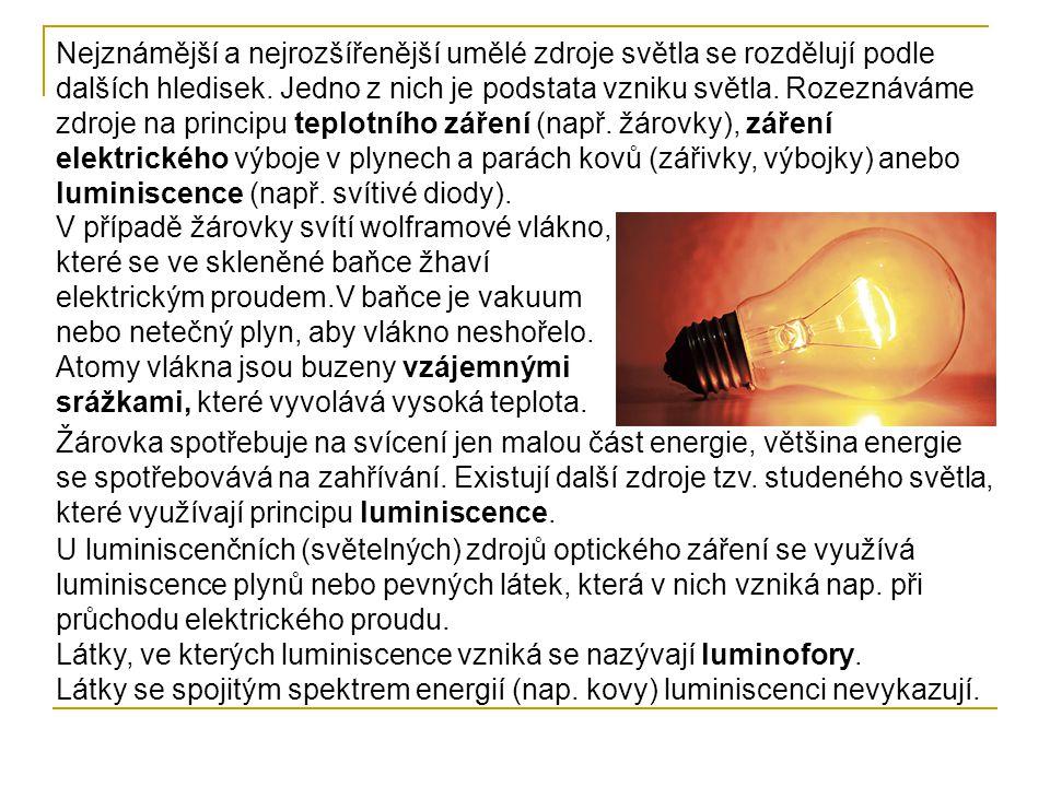 Nejznámější a nejrozšířenější umělé zdroje světla se rozdělují podle dalších hledisek. Jedno z nich je podstata vzniku světla. Rozeznáváme zdroje na principu teplotního záření (např. žárovky), záření elektrického výboje v plynech a parách kovů (zářivky, výbojky) anebo luminiscence (např. svítivé diody).