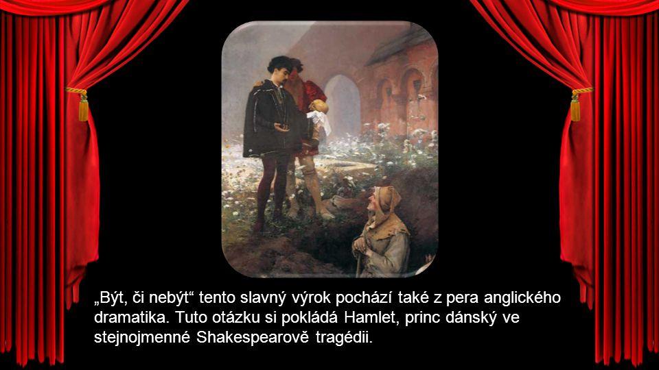 """""""Být, či nebýt tento slavný výrok pochází také z pera anglického dramatika."""