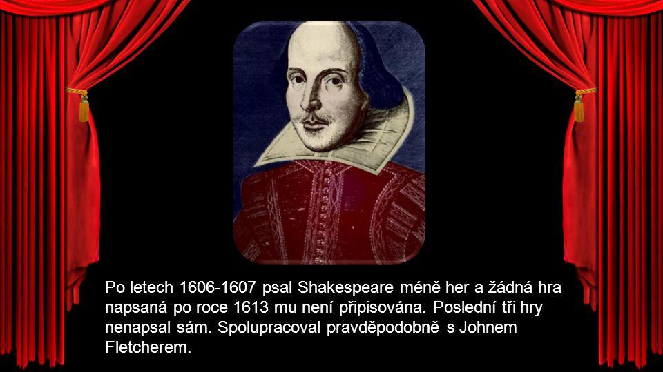 Po letech 1606-1607 psal Shakespeare méně her a žádná hra napsaná po roce 1613 mu není připisována.
