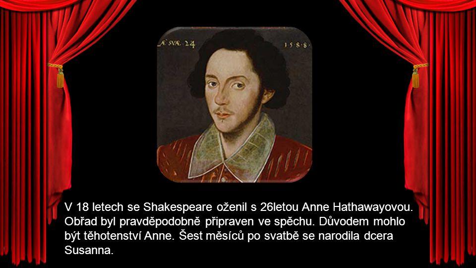 V 18 letech se Shakespeare oženil s 26letou Anne Hathawayovou