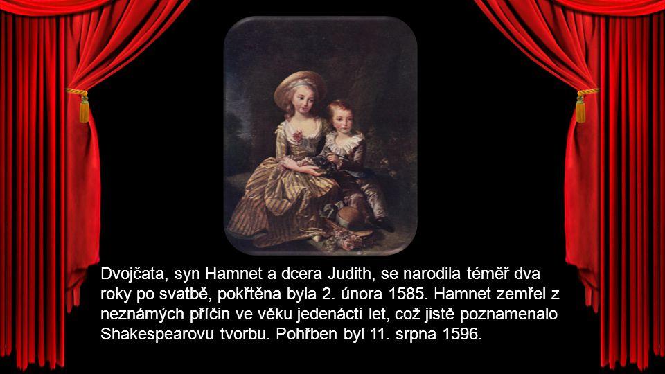 Dvojčata, syn Hamnet a dcera Judith, se narodila téměř dva roky po svatbě, pokřtěna byla 2.
