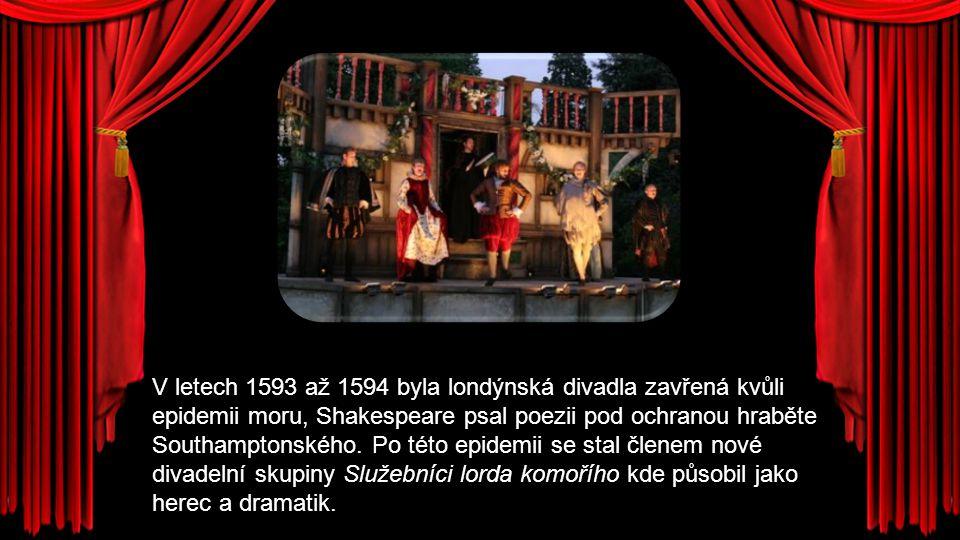 V letech 1593 až 1594 byla londýnská divadla zavřená kvůli epidemii moru, Shakespeare psal poezii pod ochranou hraběte Southamptonského.