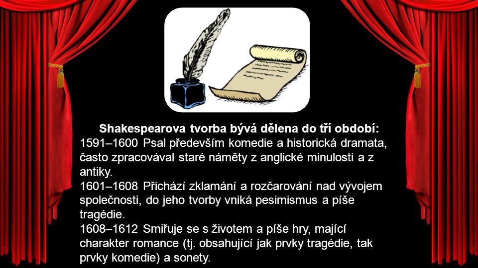 Shakespearova tvorba bývá dělena do tří období: