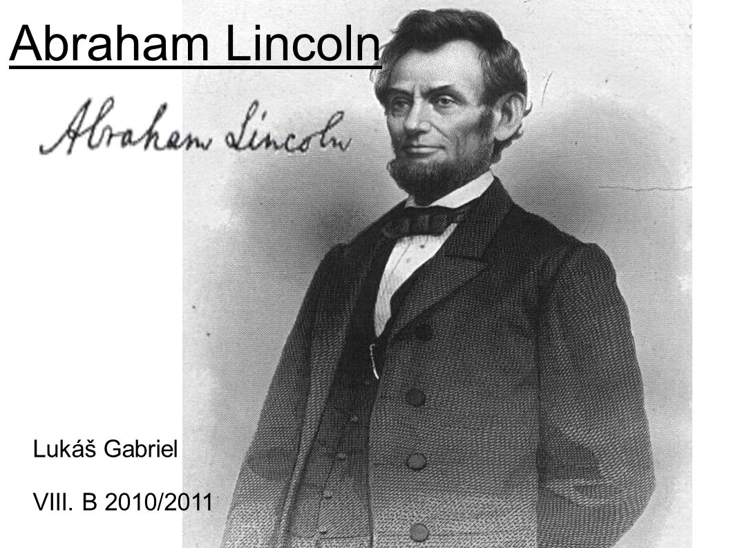 Abraham Lincoln Lukáš Gabriel VIII. B 2010/2011