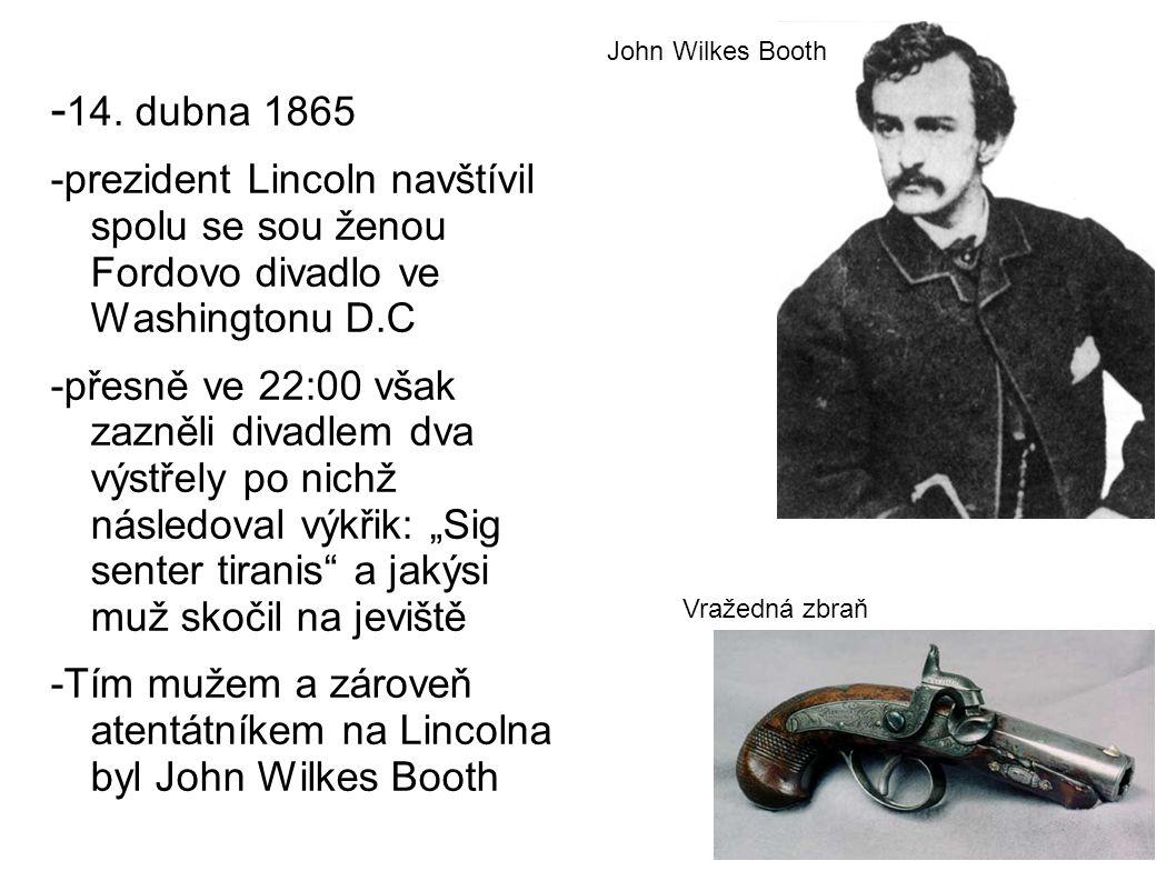 John Wilkes Booth -14. dubna 1865. -prezident Lincoln navštívil spolu se sou ženou Fordovo divadlo ve Washingtonu D.C.