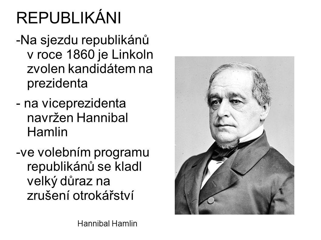 REPUBLIKÁNI -Na sjezdu republikánů v roce 1860 je Linkoln zvolen kandidátem na prezidenta. - na viceprezidenta navržen Hannibal Hamlin.