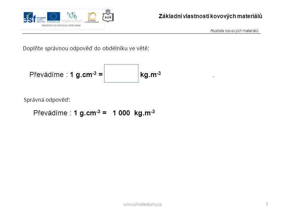 Převádíme : 1 g.cm-3 = kg.m-3 . Převádíme : 1 g.cm-3 = 1 000 kg.m-3