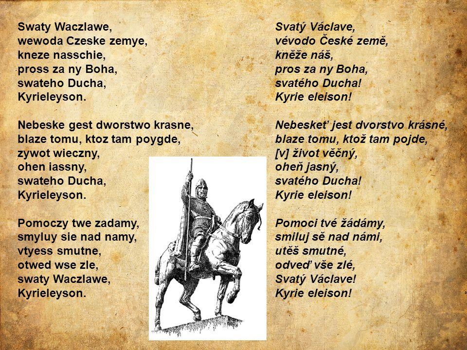 Swaty Waczlawe, wewoda Czeske zemye, kneze nasschie, pross za ny Boha, swateho Ducha, Kyrieleyson.