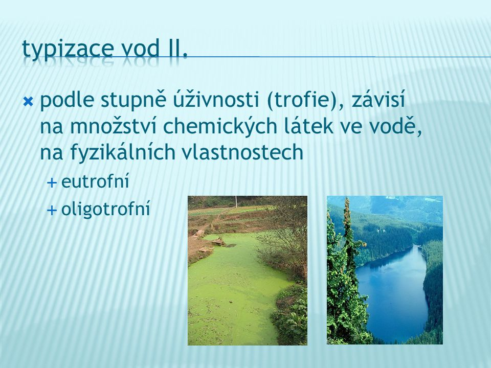 typizace vod II. podle stupně úživnosti (trofie), závisí na množství chemických látek ve vodě, na fyzikálních vlastnostech.