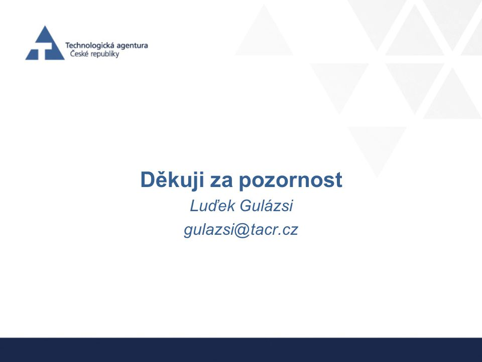 Děkuji za pozornost Luďek Gulázsi gulazsi@tacr.cz