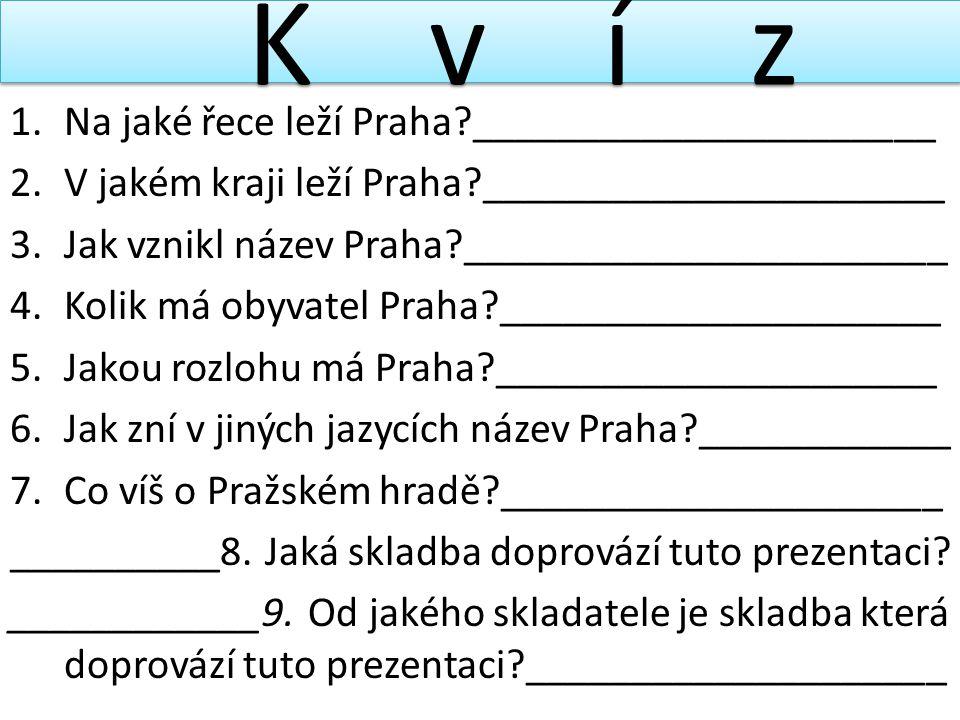 K v í z Na jaké řece leží Praha ______________________