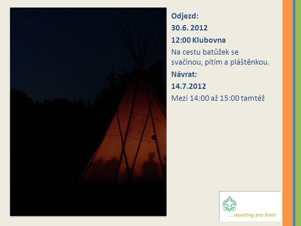 Odjezd: 30.6. 2012. 12:00 Klubovna. Na cestu batůžek se svačinou, pitím a pláštěnkou. Návrat: 14.7.2012.