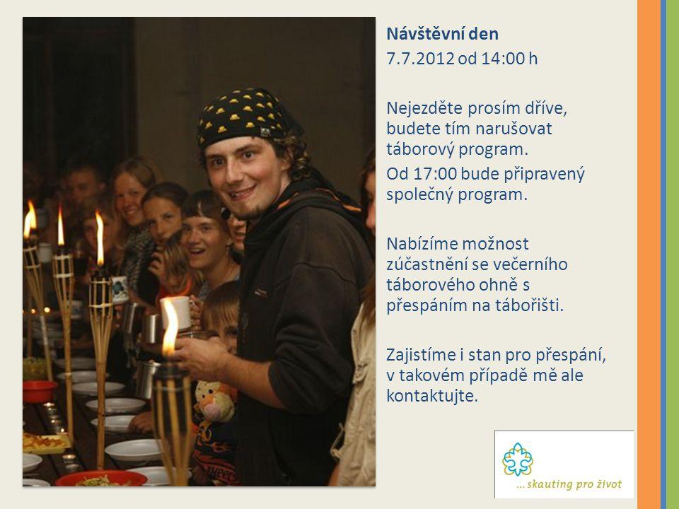 Návštěvní den 7.7.2012 od 14:00 h. Nejezděte prosím dříve, budete tím narušovat táborový program. Od 17:00 bude připravený společný program.