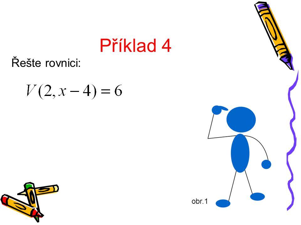 Příklad 4 Řešte rovnici: obr.1