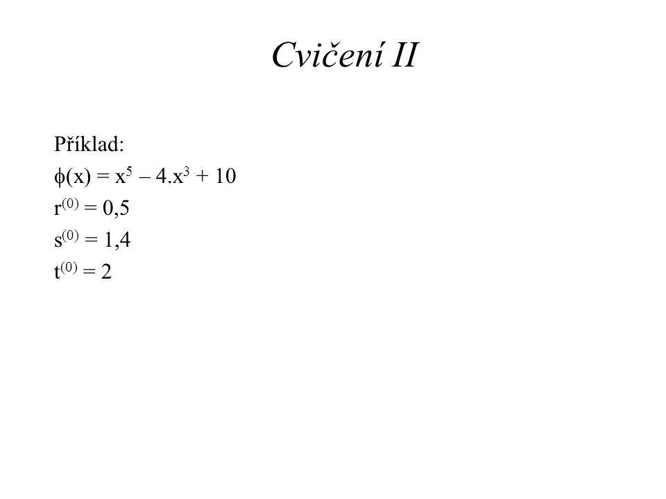 Cvičení II Příklad: f(x) = x5 – 4.x3 + 10 r(0) = 0,5 s(0) = 1,4