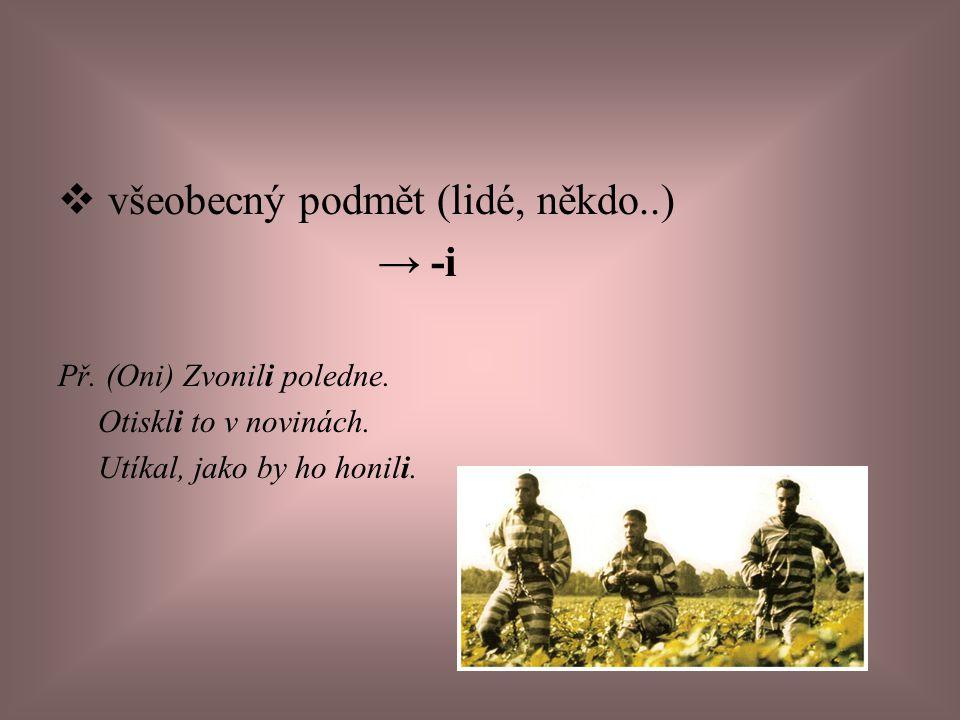 všeobecný podmět (lidé, někdo..) → -i