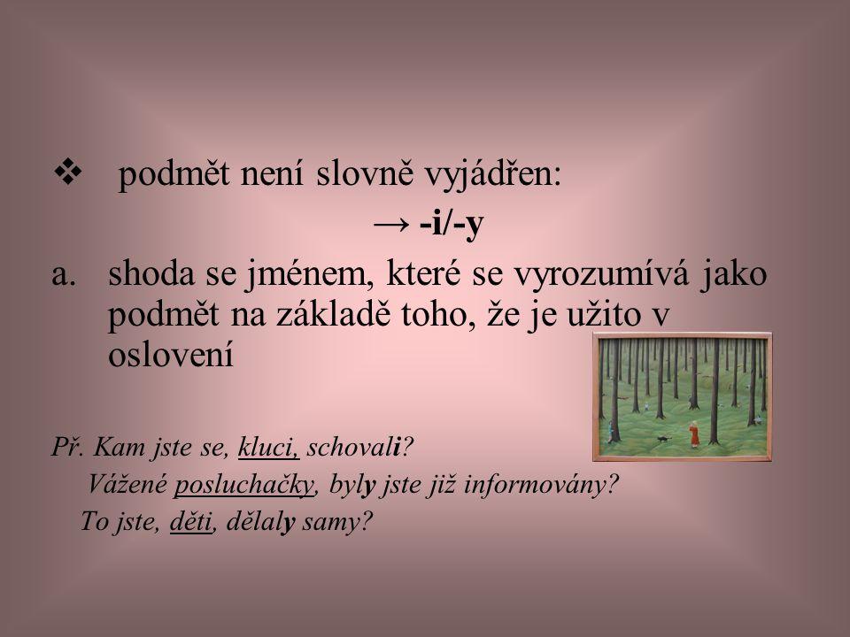 podmět není slovně vyjádřen: → -i/-y