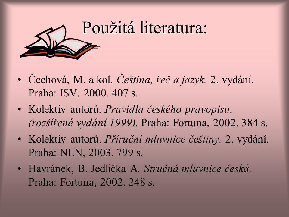 Použitá literatura: Čechová, M. a kol. Čeština, řeč a jazyk. 2. vydání. Praha: ISV, 2000. 407 s.