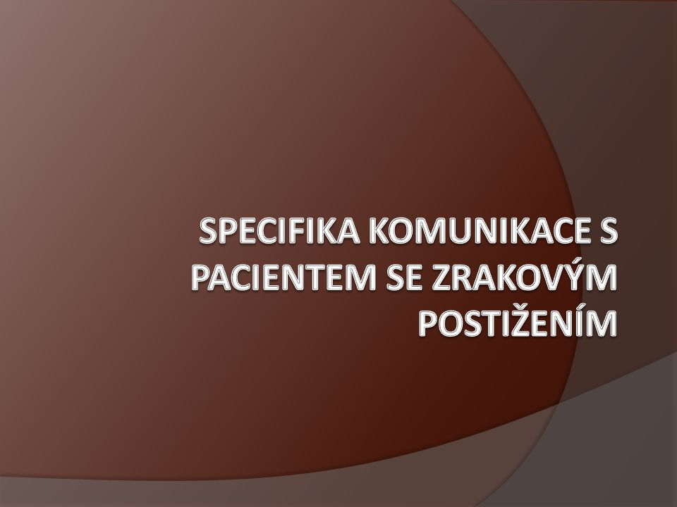 Specifika komunikace s pacientem se zrakovým postižením