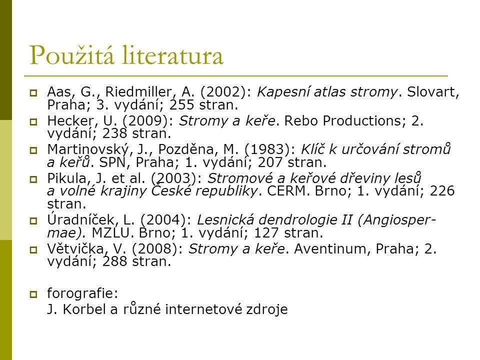 Použitá literatura Aas, G., Riedmiller, A. (2002): Kapesní atlas stromy. Slovart, Praha; 3. vydání; 255 stran.