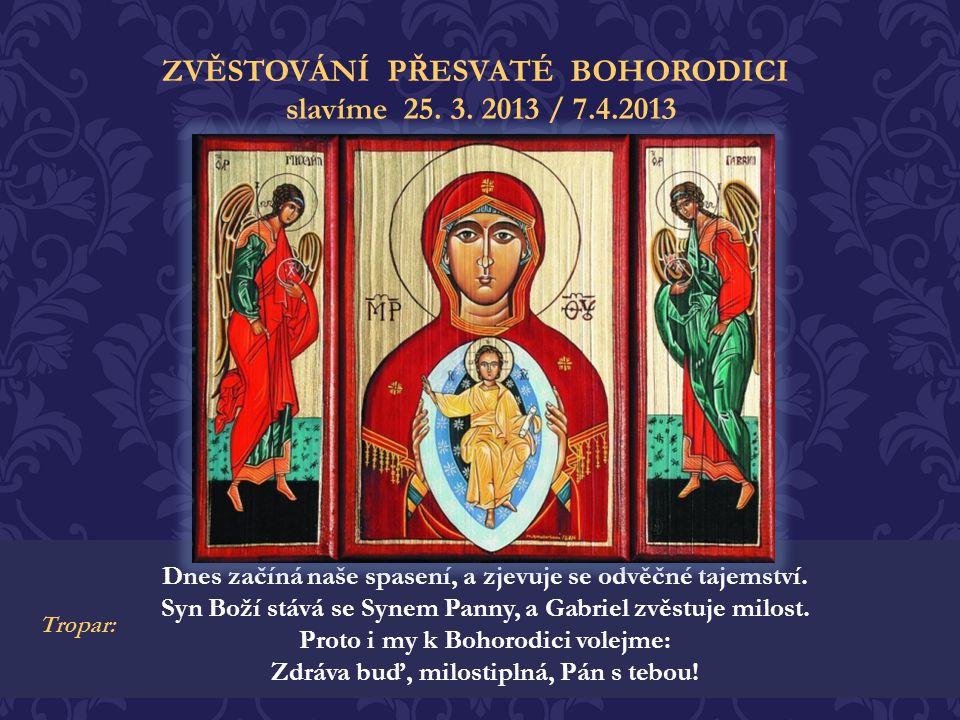ZVĚSTOVÁNÍ PŘESVATÉ BOHORODICI slavíme 25. 3. 2013 / 7.4.2013