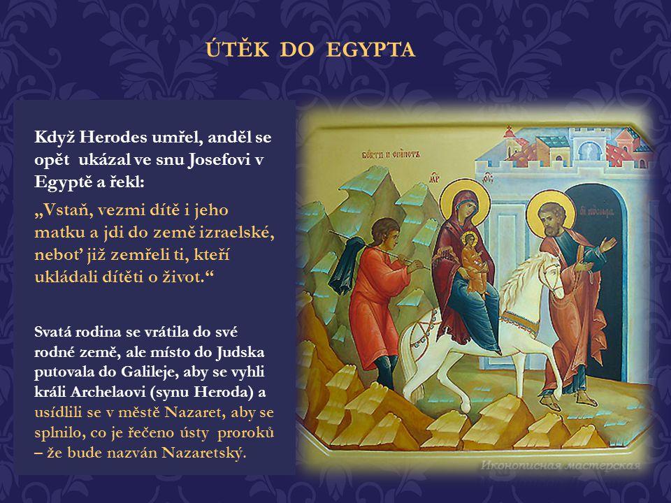 ÚTĚK DO EGYPTA Když Herodes umřel, anděl se opět ukázal ve snu Josefovi v Egyptě a řekl: