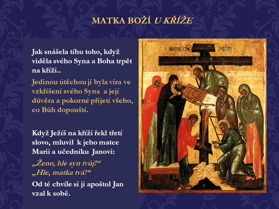 MATKA BOŽÍ U KŘÍŽE Jak snášela tíhu toho, když viděla svého Syna a Boha trpět na kříži..