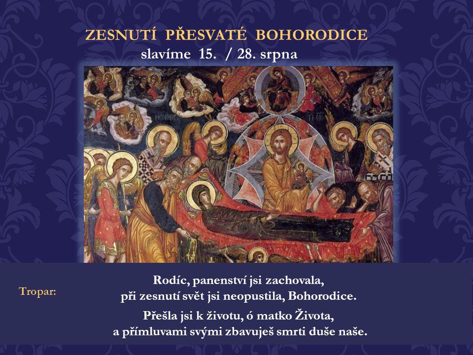 ZESNUTÍ PŘESVATÉ BOHORODICE slavíme 15. / 28. srpna