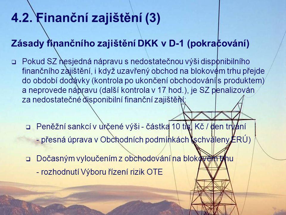 4.2. Finanční zajištění (3) Zásady finančního zajištění DKK v D-1 (pokračování)
