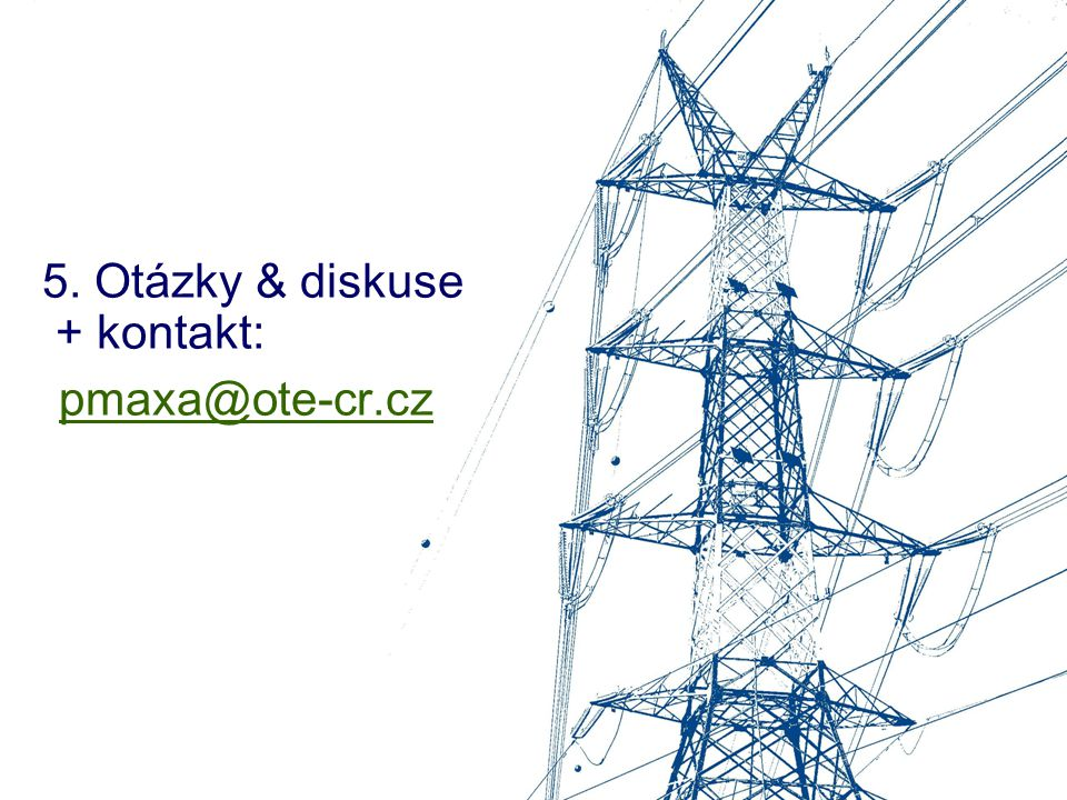 5. Otázky & diskuse + kontakt: pmaxa@ote-cr.cz
